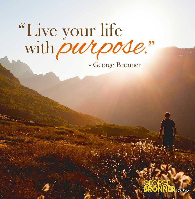 Inspirational Quotes On Life: Live Your Life With Purpose - GeorgeBronner.com