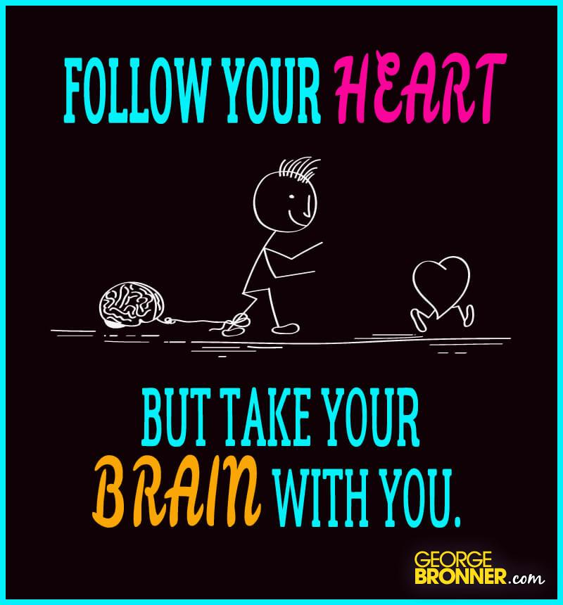 Follow Heart Or Mind Quotes: Follow Your Heart - GeorgeBronner.com